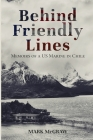 Behind Friendly Lines: Memoirs of a US Marine in Chile Cover Image