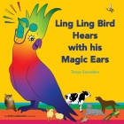 Ling Ling Bird Hears with his Magic Ears: exploring fun 'learning to listen' sounds for early listeners Cover Image