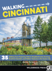 Walking Cincinnati: 35 Walking Tours Exploring Historic Neighborhoods, Stunning Riverfront Quarters, and Hidden Treasures in the Queen Cit Cover Image