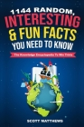 1144 Random, Interesting and Fun Facts You Need To Know - The Knowledge Encyclopedia To Win Trivia Cover Image