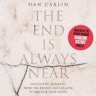 The End Is Always Near: Apocalyptic Moments, from the Bronze Age Collapse to Nuclear Near Misses Cover Image