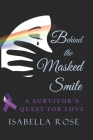 Behind the Masked Smile: A Survivor's Quest for Love Cover Image
