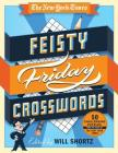 The New York Times Feisty Friday Crosswords: 50 Hard Puzzles from the Pages of The New York Times Cover Image