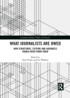 What Journalists Are Owed: How Structures, Systems and Audiences Enable News Work Today (Journalism Studies) Cover Image