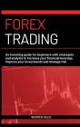 Forex Trading: An Investing Guide for Beginners with Strategies and Analysis to Increase Your Financial Leverage, Improve Your Invest Cover Image