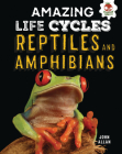Reptiles and Amphibians (Amazing Life Cycles) Cover Image