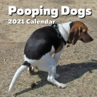 Pooping Dogs 2021 Calendar: Funny Pooches Nature Calls Wall Planner - For Dog Lovers, Joke, Gag, White Elephant, Secret Santa, Birthday, Stocking Cover Image