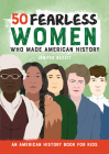 50 Fearless Women Who Made American History: An American History Book for Kids Cover Image