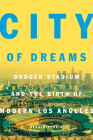 City of Dreams: Dodger Stadium and the Birth of Modern Los Angeles Cover Image
