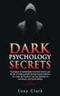 Dark Psychology Secrets: Techniques of manipulation and mind control, get the art of reading people through human behavior 101, learn the Pract Cover Image