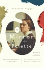 The Mirror and the Palette: Rebellion, Revolution, and Resilience: Five Hundred Years of Women's Self Portraits Cover Image