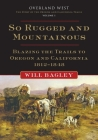 So Rugged and Mountainous: Blazing the Trails to Oregon and California, 1812-1848 (Overland West #1) Cover Image