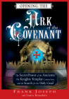 Opening the Ark of the Covenant: The Secret Power of the Ancients, the Knights Templar Connection, and the Search for the Holy Grail Cover Image