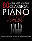 60 Of The Most Beautiful Classical Piano Solos: Bach, Beethoven, Debussy, Handel, Liszt, Mozart, Satie, Schumann, Tchaikovsky and more Cover Image