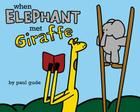 When Elephant Met Giraffe (Giraffe and Elephant Are Friends) Cover Image