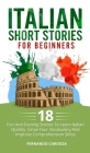 Italian Short Stories for Beginners: 18 Fun And Exciting Stories To Learn Italian Quickly. Grow Your Vocabulary And Improve Comprehension Skilss - You Cover Image