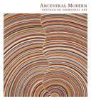 Ancestral Modern: Australian Aboriginal Art Cover Image