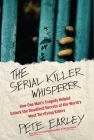 The Serial Killer Whisperer: How One Man's Tragedy Helped Unlock the Deadliest Secrets of the World's Most Terrifying Killers Cover Image