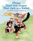 Please Don't Tell Cooper That Jack is a Rabbit, Book 2 of the Cooper the Dog series (Mom's Choice Award Recipient-Gold) Cover Image