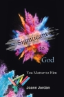 Significant to God: You Matter to Him Cover Image