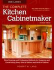 Bob Lang's the Complete Kitchen Cabinetmaker, Revised Edition: Shop Drawings and Professional Methods for Designing and Constructing Every Kind of Kit Cover Image