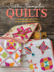 Sister Sampler Quilts: 3 Modern Sampler Quilts with Paired Sister Blocks Cover Image