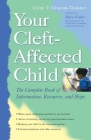 Your Cleft-Affected Child: The Complete Book of Information, Resources, and Hope Cover Image