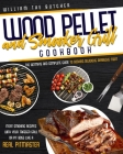 Wood Pellet and Smoker Grill Cookbook: The Ultimate and Complete Guide to Cooking Delicious Barbecue Meat Smoking Recipes With Your Traeger Grill or P Cover Image