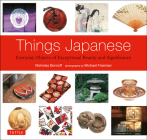 Things Japanese: Everyday Objects of Exceptional Beauty and Significance Cover Image