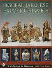 Figural Japanese Export Ceramics (Schiffer Book for Collectors) Cover Image