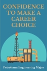 Confidence To Make A Career Choice: Petroleum Engineering Major: Society Of Petroleum Engineers Members Cover Image