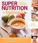Super Nutrition for Babies: The Right Way to Feed Your Baby for Optimal Health Cover Image
