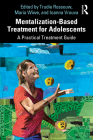 Mentalization-Based Treatment for Adolescents: A Practical Treatment Guide Cover Image