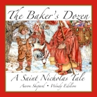 The Baker's Dozen: A Saint Nicholas Tale, with Bonus Cookie Recipe and Pattern for St. Nicholas Christmas Cookies (15th Anniversary Editi Cover Image