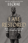 I Am Restored: How I Lost My Religion But Found My Faith Cover Image
