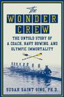 The Wonder Crew: The Untold Story of a Coach, Navy Rowing, and Olympic Immortality Cover Image