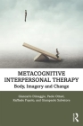 Metacognitive Interpersonal Therapy: Body, Imagery and Change Cover Image