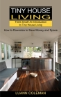 Tiny House: Think Small! An Introduction to Tiny House Living (How to Downsize to Save Money and Space) Cover Image
