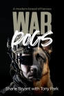 War Dogs: A modern breed of heroes Cover Image