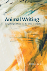 Animal Writing: Storytelling, Selfhood and the Limits of Empathy (Crosscurrents) Cover Image