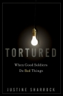Tortured: When Good Soldiers Do Bad Things Cover Image