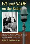 Vic and Sade on the Radio: A Cultural History of Paul Rhymer's Daytime Series, 1932-1944 Cover Image