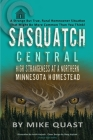 Sasquatch Central: High Strangeness at a Northern Minnesota Homestead Cover Image