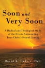 Soon and Very Soon: A Biblical and Theological Study of the Events Surrounding Jesus Christ's Second Coming Cover Image