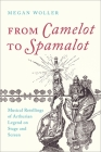 From Camelot to Spamalot: Musical Retellings of Arthurian Legend on Stage and Screen Cover Image
