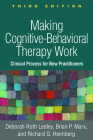Making Cognitive-Behavioral Therapy Work, Third Edition: Clinical Process for New Practitioners Cover Image