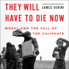 They Will Have to Die Now: Mosul and the Fall of the Caliphate Cover Image