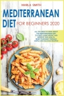 Mediterranean Diet for Beginners 2020: All You Need to Know about the Mediterranean Diet to Start Losing Weight and Improve Your Health. Reset Your Bo (Healthy Living #7) Cover Image
