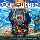 Our Future: How Kids Are Taking Action Cover Image