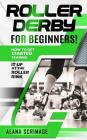 Roller Derby for Beginners!: How to Get Started Tearing It Up at the Roller Rink Cover Image